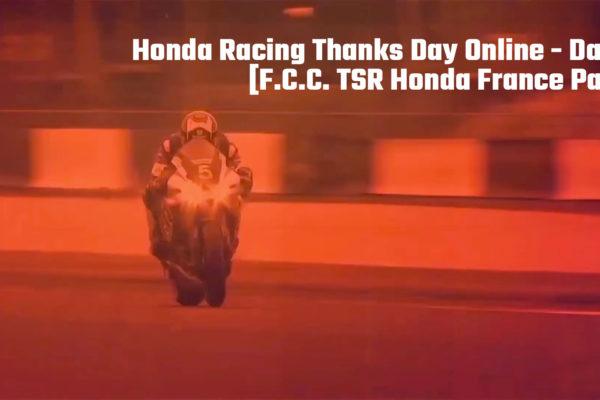 Honda Racing Thanks Day Online - Day1 F.C.C. TSR Honda France Part